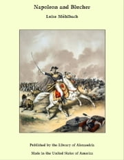 Napoleon and Blucher ebook by Luise Mühlbach