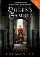 Queen's Gambit Free 1st Chapter ebook by Elizabeth Fremantle