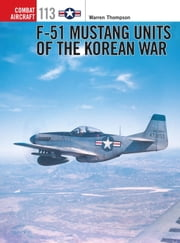 F-51 Mustang Units of the Korean War ebook by Warren Thompson,Chris Davey