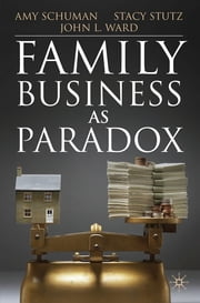 Family Business as Paradox ebook by John L Ward,Stacy Stutz,Amy Schuman