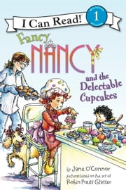 Fancy Nancy and the Delectable Cupcakes ebook by Jane O'Connor,Robin Preiss Glasser