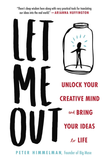 Let Me Out - Unlock Your Creative Mind and Bring Your Ideas to Life eBook by Peter Himmelman