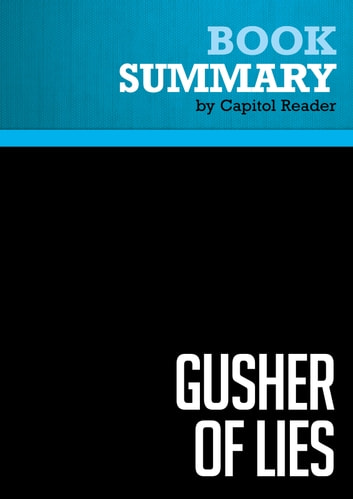 "Summary of Gusher of Lies: The Dangerous Delusions of ""Energy Independence"" - Robert Bryce ebook by Capitol Reader"