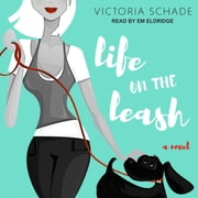 Life On The Leash - A Novel audiobook by Victoria Schade