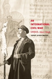 An International Civil War - Greece, 1943-1949 ebook by André Gerolymatos