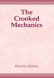 The Crooked Mechanics ebook by Darrin Atkins