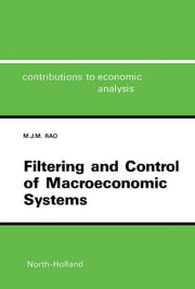 Filtering and Control of Macroeconomic Systems - A Control System Incorporating the Kalman Filter for the Indian Economy ebook by M.J.M. Rao,J. Tinbergen