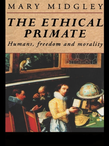 The Ethical Primate - Humans, Freedom and Morality ebook by Mary Midgley