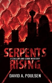 Serpents Rising - A Cullen and Cobb Mystery ebook by David A. Poulsen