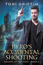 Pyro's Accidental Shooting ebook by Toni Griffin