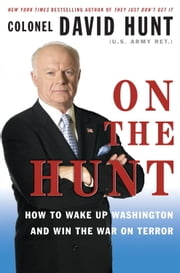 On the Hunt - How to Wake Up Washington and Win the War on Terror ebook by David Hunt