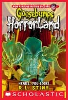 Heads, You Lose! (Goosebumps Horrorland #15) ebook by R.L. Stine