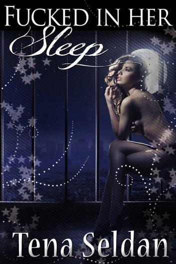 Fucked in Her Sleep ebook by Tena Seldan