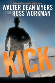 Kick ebook by Walter Dean Myers,Ross Workman