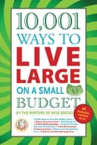 10,001 Ways to Live Large on a Small Budget ebook by The Writers of Wise Bread