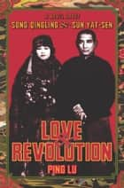 Love and Revolution ebook by Ping Lu,Nancy Du