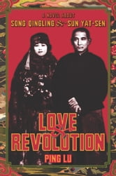 Love and Revolution - A Novel About Song Qingling and Sun Yat-sen ebook by Ping Lu