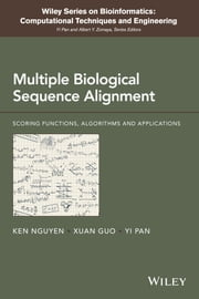 Multiple Biological Sequence Alignment - Scoring Functions, Algorithms and Evaluation ebook by Ken Nguyen,Xuan Guo,Yi Pan