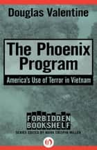 The Phoenix Program ebook by Douglas Valentine,Mark Crispin Miller