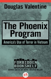 The Phoenix Program - America's Use of Terror in Vietnam ebook by Douglas Valentine,Mark Crispin Miller
