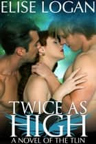 Twice as High ebook by Elise Logan