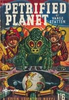 The Petrified Planet ebook by John Russell Fearn, Vargo Statten