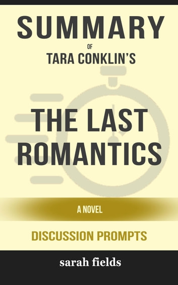Summary of The Last Romantics: A Novel by Tara Conklin (Discussion Prompts) ebook by Sarah Fields