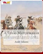 A Texas Matchmaker ebook by Andy Adams