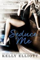 Seduce Me - Austin Singles, #1 ebook by Kelly Elliott