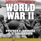 American Heritage History of World War II audiobook by C. L. Sulzberger, Stephen E. Ambrose