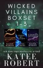 Wicked Villains Boxset 1-3 - A Dark Fairy Tale Retelling ebook by Katee Robert