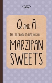 The Little Book of Questions on Marzipan Sweets (Q & A Series) ebook by Two Magpies Publishing
