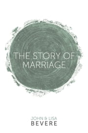 The Story of Marriage ebook by John Bevere,Lisa Bevere
