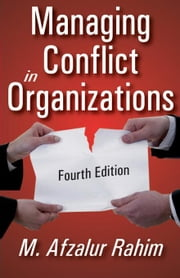 Managing Conflict in Organizations ebook by Rahim, M. Afzalur