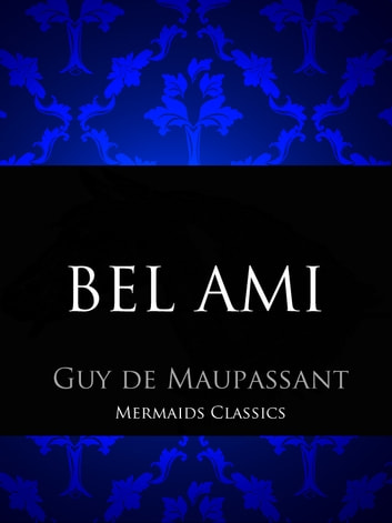 Bel Ami - Or The History of a Scoundrel ebook by Guy de Maupassant
