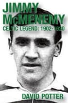 Jimmy McMenemy - Celtic Legend 1902-1920 ebook by David Potter