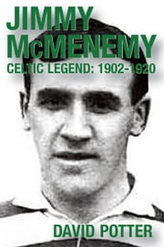 Jimmy McMenemy Celtic Legend 1902-1920 ebook by David Potter