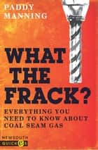 What the Frack? ebook by Paddy Manning
