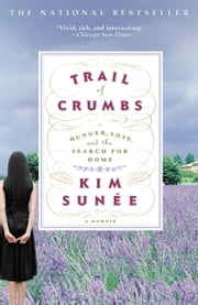 Trail of Crumbs - Hunger, Love, and the Search for Home ebook by Kim Sunée