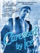 Caressed By Ice eBook by Nalini Singh