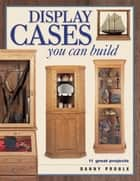 Display Cases You Can Build ebook by Danny Proulx