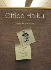 Office Haiku - Poems Inspired by the Daily Grind ebook by James Rogauskas