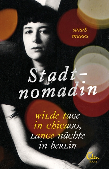 Stadtnomadin - Wilde Tage in Chicago, lange Nächte in Berlin ebook by Sarah Marrs