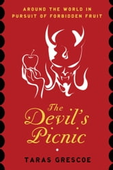 The Devil's Picnic - Travels Through the Underworld of Food and Drink ebook by Taras Grescoe