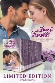 Love's Treasure - A Christian Romance Collection Limited Edition ebook by Juliette Duncan, Marion Ueckermann, Autumn Macarthur,...