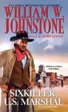Sixkiller, U.S. Marshal ebook by William W. Johnstone, J.A. Johnstone