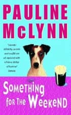 Something for the Weekend (Leo Street, Book 1) - An unputdownable novel of laughter and warmth ebook by Pauline Mclynn