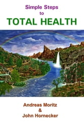 Simple Steps to Total Health ebook by Andreas Moritz
