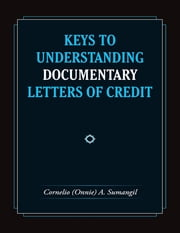 Keys to Understanding Documentary Letters of Credit ebook by Cornelio (Onnie) A. Sumangil