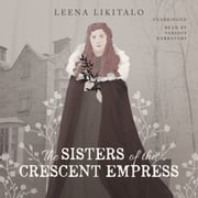 The Sisters of the Crescent Empress audiobook by Leena Likitalo